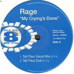 Rage - My Crying's Done (tall Paul Vocal Mix/(tall Paul Dub)/(original 12in Mix)/(moody Guitar Mix))