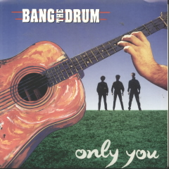 Only You/back Tomorrow - Bang The Drum